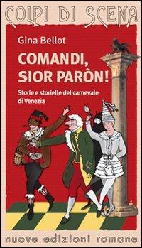 Comandi, sior paron! Storie e storielle del carnevale di Venezia.