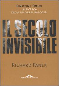 Il secolo invisibile. Einstein e Freud. La ricerca degli universi nascosti