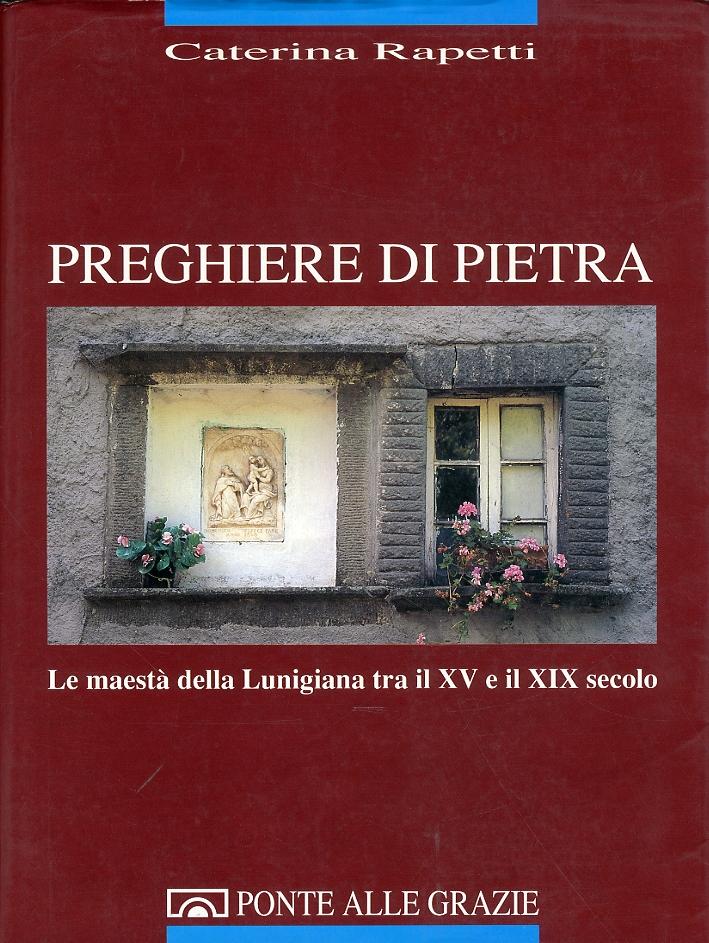 Preghiere di pietra. Le maestà della Lunigiana tra il XV e il XIX secolo.