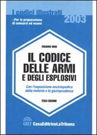 Il codice delle armi e degli esplosivi. Con l'esposizione enciclopedica della materia e la giurisprudenza