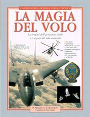 La magia del volo. Le origini dell'aviazione civile e i segreti del volo naturale. Ediz. illustrata
