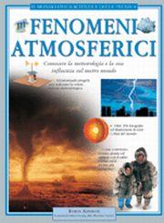 Fenomeni atmosferici. Conoscere la meteorologia e le sue influenze sul nostro mondo. Ediz. illustrata