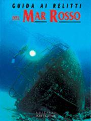 Guida ai relitti del Mar Rosso. Ediz. illustrata