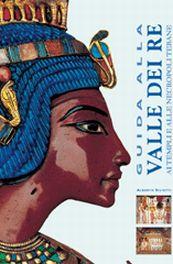 Guida alla Valle dei Re. Ai templi e alle necropoli tebane. Ediz. illustrata