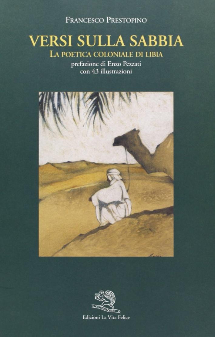 Versi sulla sabbia. La poetica coloniale di Libia. Ediz. illustrata