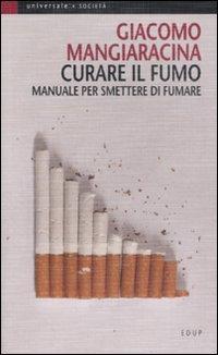 Curare il fumo. Manuale per smettere di fumare