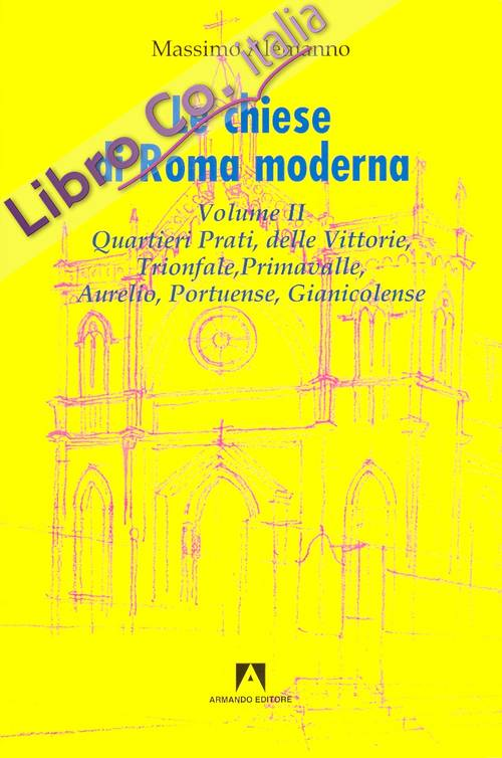 Le chiese di Roma moderna.  Vol.2. Quartieri Prati, delle Vittorie, Trionfale, Primavalle, Aurelio, Portuense, Gianicolese