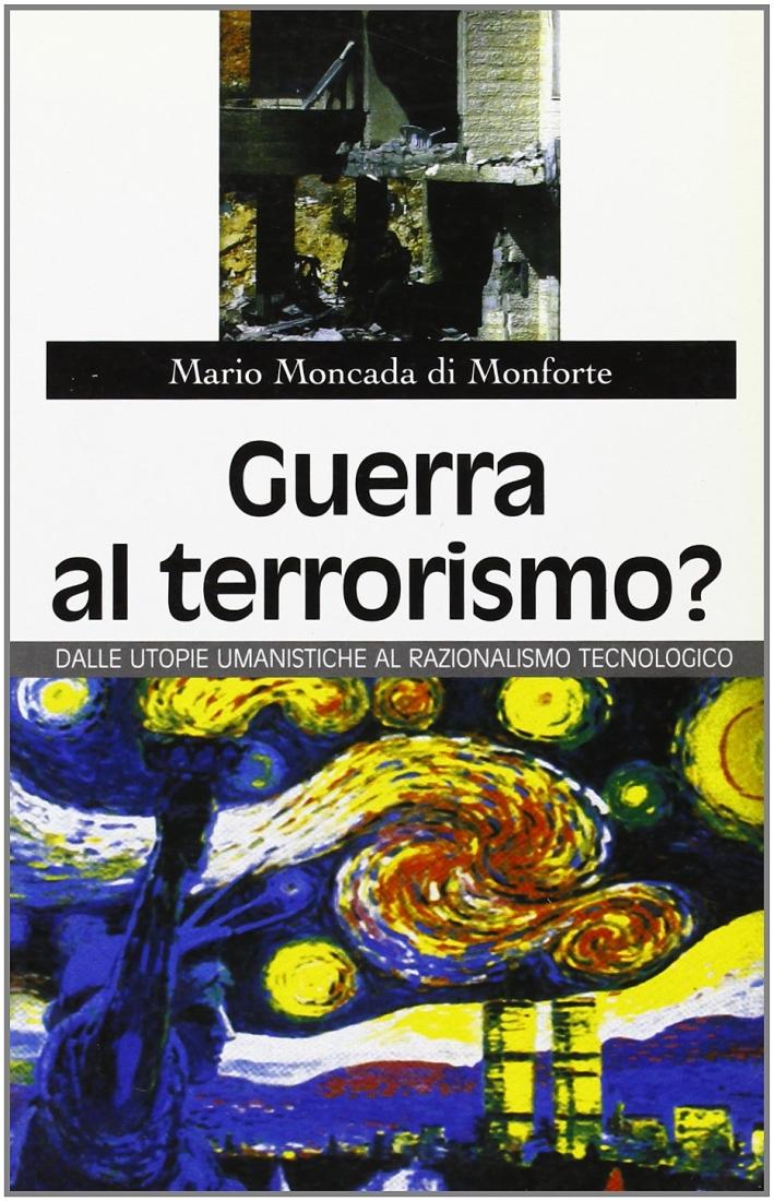 Guerra al terrorismo? Dalle utopie umanistiche al razionalismo tecnologico