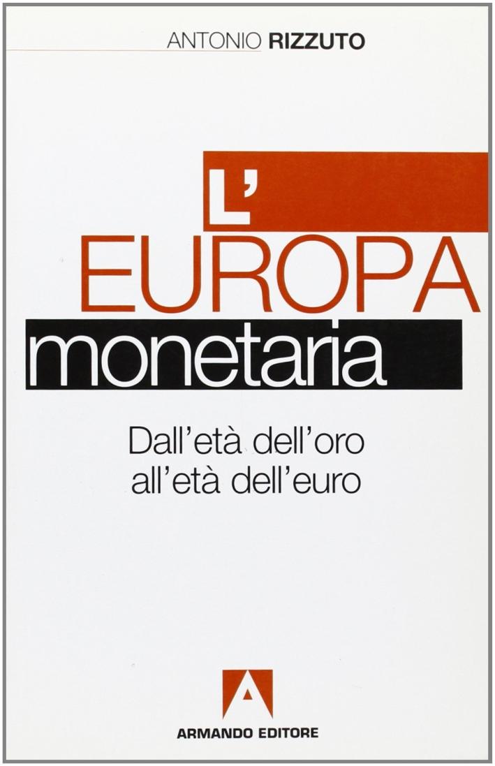 L'Europa monetaria dall'età dell'oro all'età dell'euro