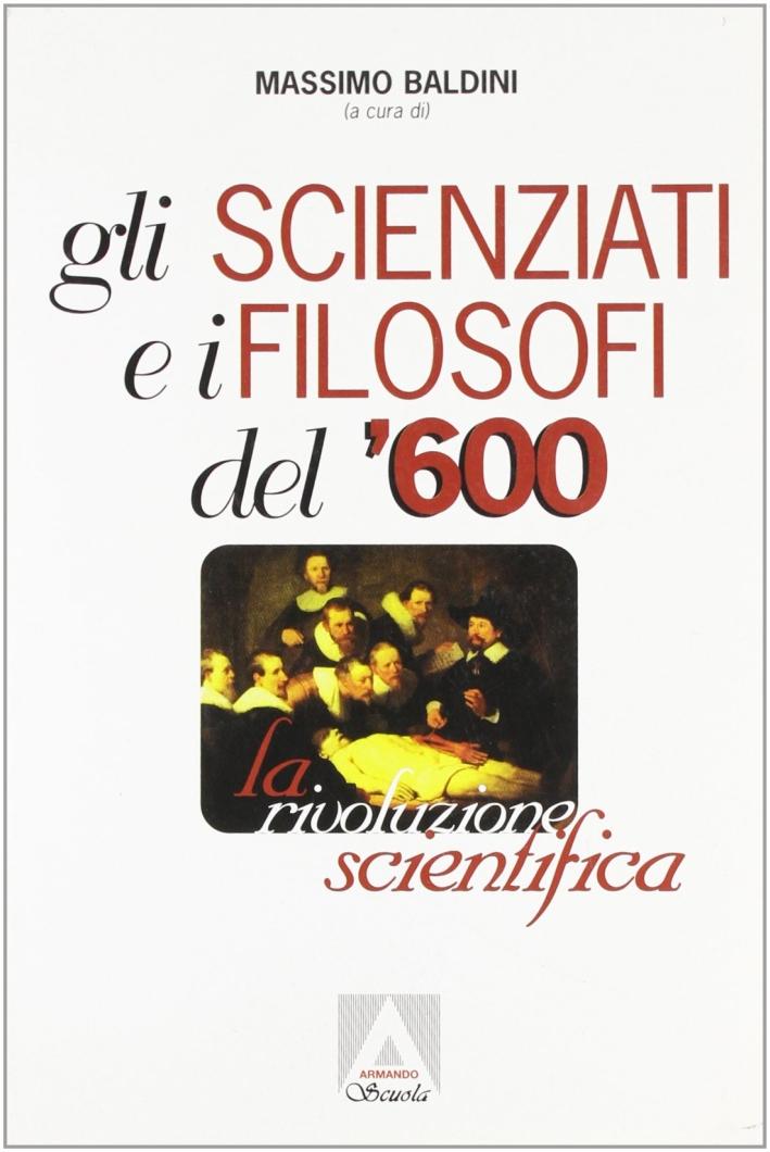 Gli scienziati e i filosofi del '600. La rivoluzione scientifica