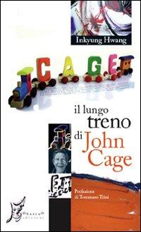 Il lungo treno di John Cage. Ediz. illustrata