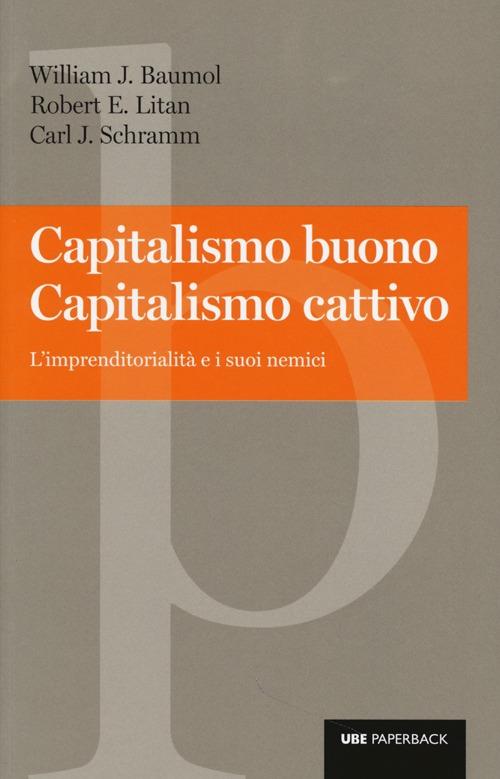 Capitalismo buono capitalismo cattivo. L'imprenditorialità e i suoi nemici