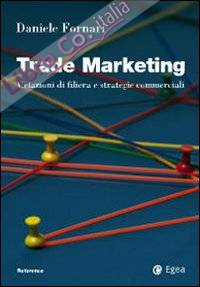 Trade Marketing. Relazioni di Filiera e Strategie Commerciali