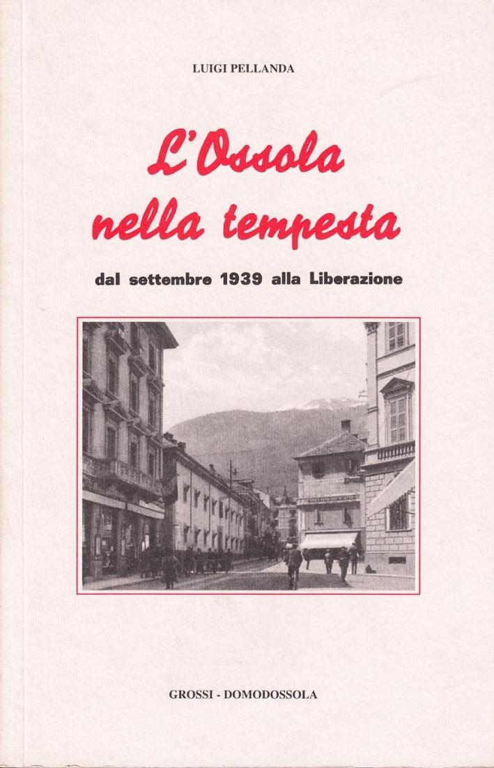 L'Ossola nella tempesta. Dal settembre 1939 alla liberazione