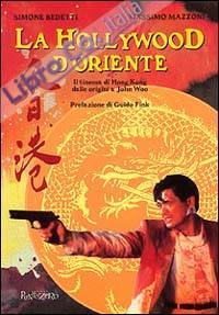 La Hollywood d'Oriente. Il cinema di Hong Kong dalle origini a John Wod