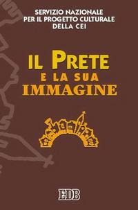 Il prete e la sua immagine. Atti del Seminario (Roma, 17-18 giugno 2005)