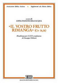 Il vostro frutto rimanga (Gv 16,16). Miscellanea per il LXX compleanno di Giuseppe Ghiberti