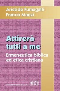 Attirerò tutti a me. Ermeneutica biblica ed etica cristiana