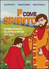 P come Spirito. Itinerario catechistico per scoprire la presenza dello Spirito