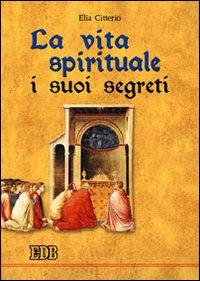 La vita spirituale, i suoi segreti