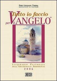 Tutto io faccio per il vangelo (prima Lettera Cor. 9, 23). Itinerario pastorale dell'arcidiocesi arborense 2005-2006