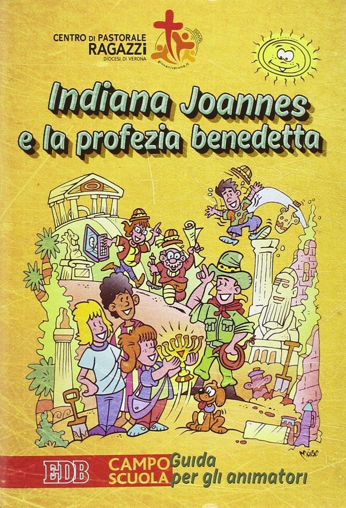Indiana Joannes e la profezia benedetta. Campo scuola. Guida per gli animatori