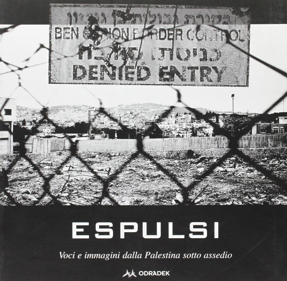Espulsi. Immagini e voci dalla Palestina sotto assedio