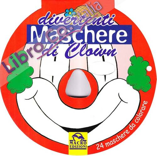 Divertenti maschere di clown. Ediz. illustrata