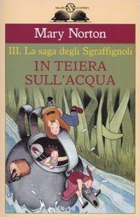 In teiera sull'acqua. La saga degli Sgraffìgnoli. Vol. 3.
