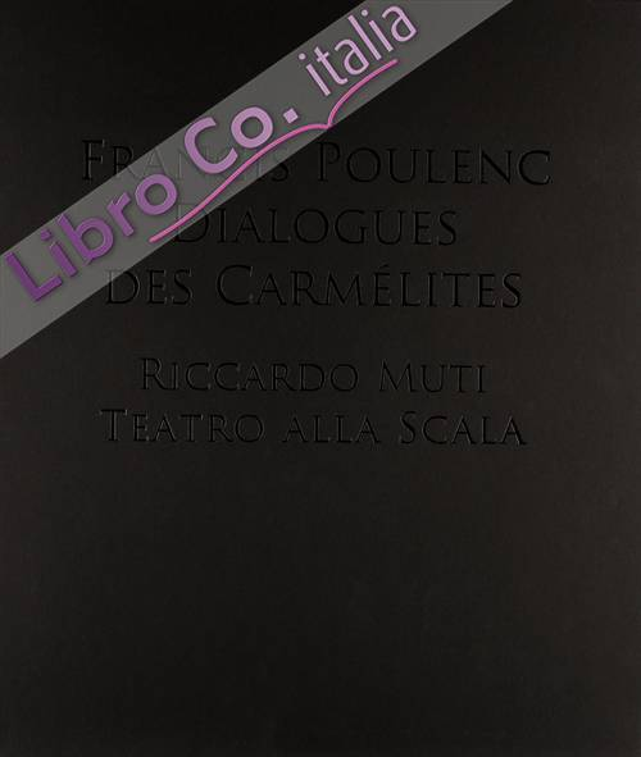 Francis Poulenc. Dialogues des Carmélites. Riccardo Muti. Teatro alla scala. Ediz. illustrata. Con 2 CD Audio. Con DVD-ROM