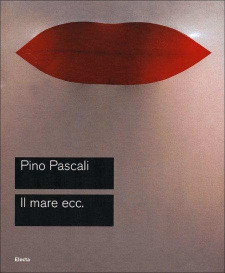 Pascali. Il mare ecc. Catalogo della mostra (Roma, 15 ottobre-27 novembre 2005). Ediz. illustrata