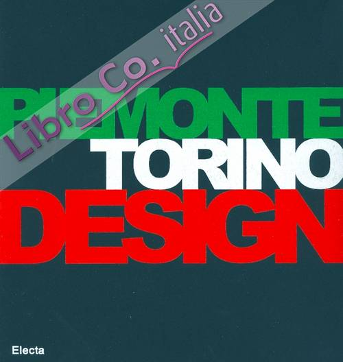 Piemonte Torino Design. Cultura del progetto industriale nell'area piemontese. Industrial Design Culture in the Piemonte Region