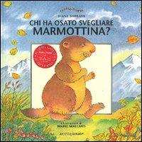 Chi ha osato svegliare Marmottina?