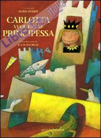Carlotta vuol essere principessa. Ediz. illustrata