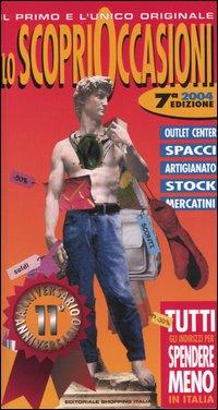 Lo scoprioccasioni 2004. Tutti gli indirizzi per spendere meno in Italia