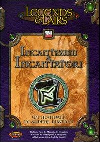 Legends & Lairs. Incantesimi & incantatori. Un manuale di sapere mistico