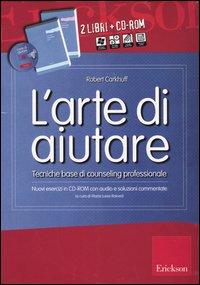 L'Arte di Aiutare nel Metodo di Carkhuff. Tecniche Base di Counseling Professionale: Esercizi con Audio e Soluzioni Commentate. Kit. con CD-ROM