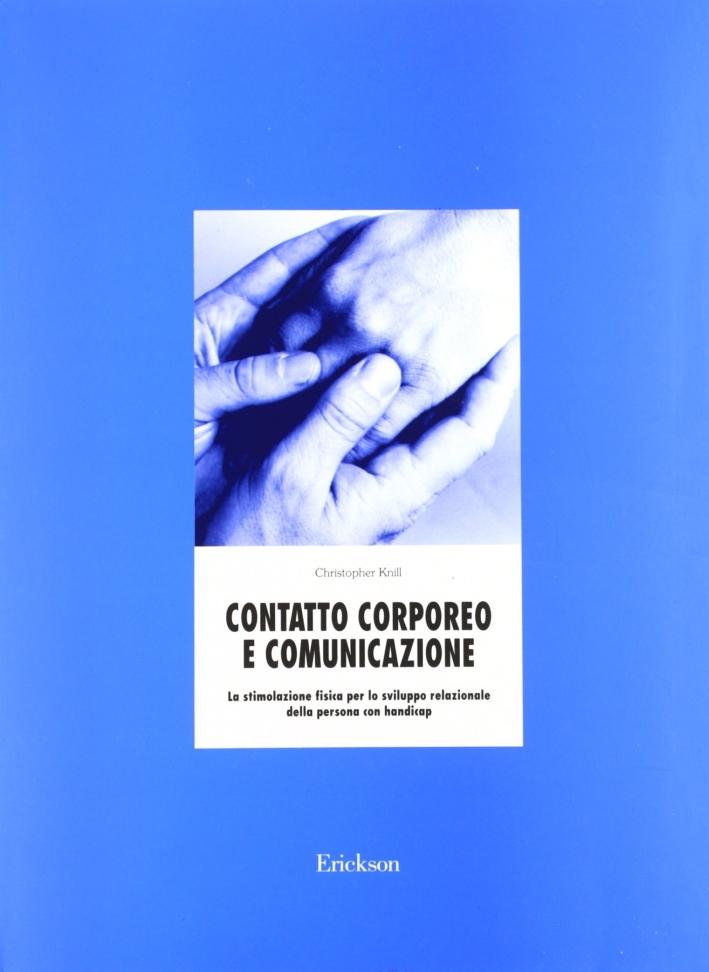 Contatto corporeo e comunicazione. La stimolazione fisica per lo sviluppo relazionale della persona con handicap. Con audiocassetta