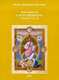 Storia universale dell'arte. L'alto Medioevo. I secoli X e XI.