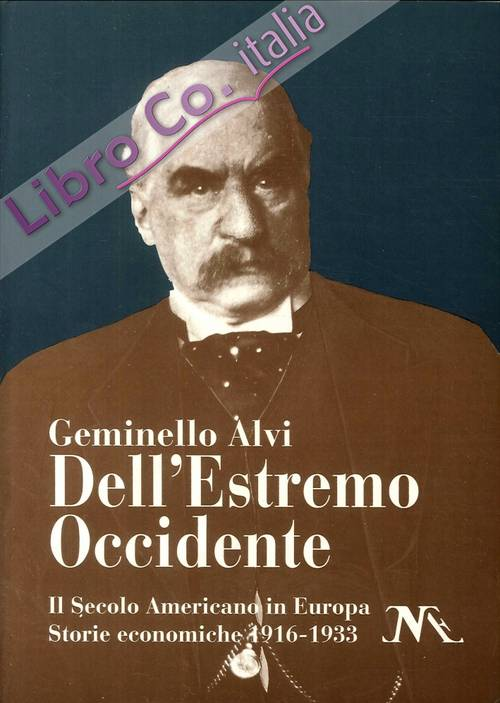 Dell'Estremo Occidente. Il Secolo Americano in Europa. Storie Economiche 1916-1933.