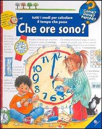Che ore sono? Tutti i modi per calcolare il tempo che passa. Ediz. illustrata
