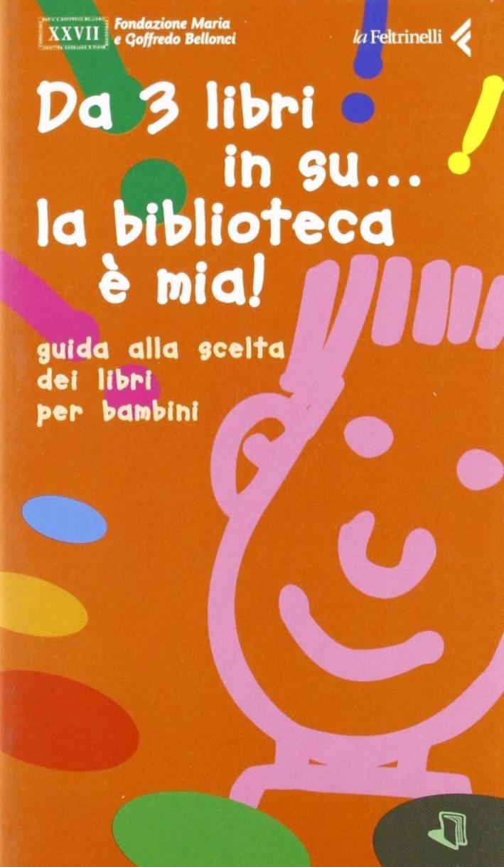 Da 3 libri in su... la biblioteca è mia! Guida alla scelta dei libri per bambini