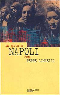 In gita a Napoli con Peppe Lanzetta.