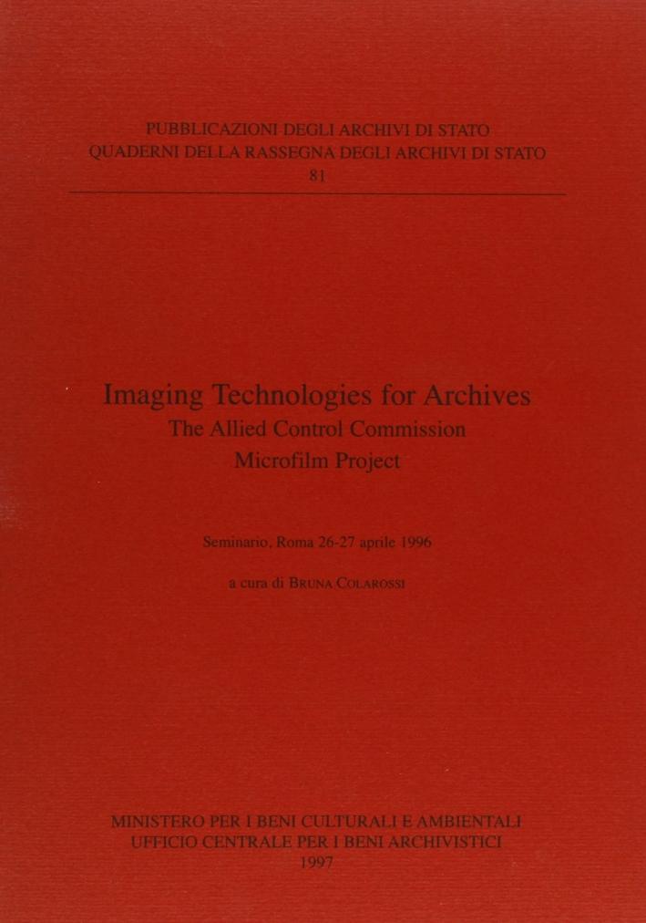 Imaging technologies for archives. The allied control commission microfilm project. Atti del Seminario (Roma, 26-27 aprile 1996)