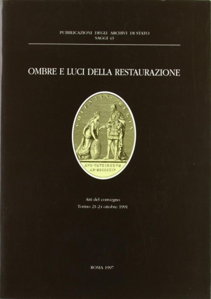 Ombre e luci della Restaurazione. Trasformazioni e continuità istituzionali nei territori del Regno di Sardegna. Atti (Torino, 21-24 ottobre 1991)