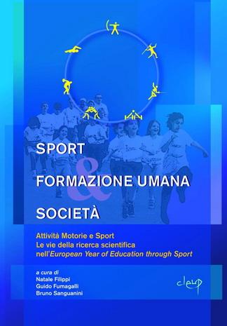 Sport formazione umana società. Attività motorie e sport. Le vie della ricerca scientifica nell'european year of education through sport. Vol. 1