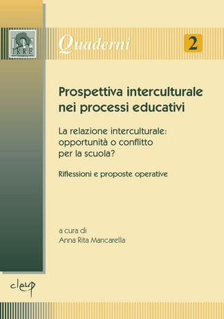 Prospettiva inteculturale nei processi educativi. La relazione inteculturale: opportunità o conflitto per la scuola? Riflessioni e proposte operative