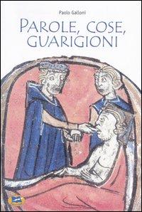 Parole, cose, guarigioni. Cura del corpo e dell'anima tra mitologia ed esperienza nel Medioevo (e oltre)