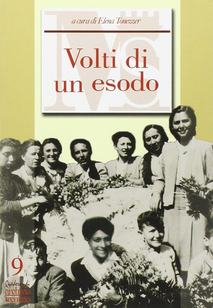 Volti di un esodo. Racconti e testimonianze degli esuli istriani, giuliani e dalmati in Trentino Alto Adige nel secondo dopoguerra