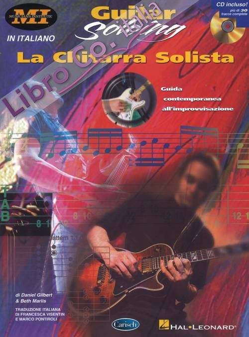 La chitarra solista. Guida contemporanea all'improvvisazione. Musicians institute press. Con CD